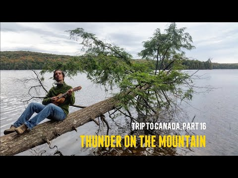 Thunder On The Mountain - Algonquin Provincial Park - Bob Dylan cover - Trip to Canada, PART 16