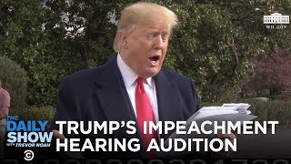 LEAKED President Trumps impeachment hearing audition  The Daily Show
