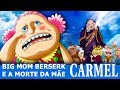 Previsões One Piece #867 - Big Mom Berserk E A Morte Da MÃe Carmel! video