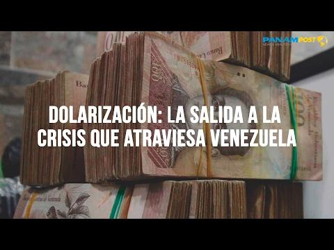 Dolarización: la salida a la crisis que atraviesa Venezuela
