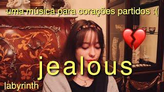 uma música para corações partidos #2 (jealous - labyrinth)