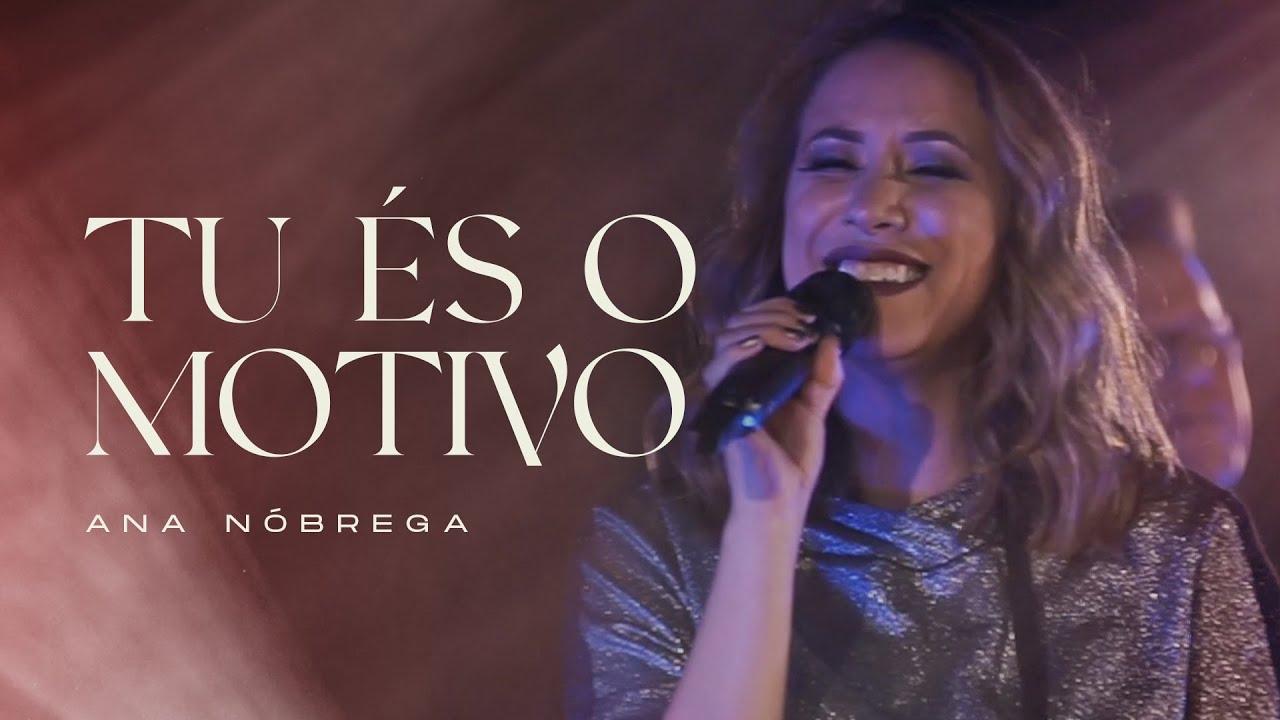 Ana Nóbrega - Tu És o Motivo (Clipe Oficial)