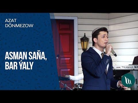 Azat  Dönmezow - Asman saňa we Bar ýaly | 2020