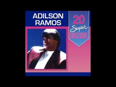 Adilson Ramos - 20 Super Sucessos (Completo / Oficial)