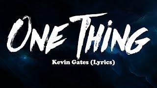 Kevin Gates - One Thing (Lyrics)