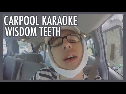 Carpool Karaoke - Wisdom Teeth