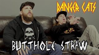 Danger Cats -  Butthole Strawing