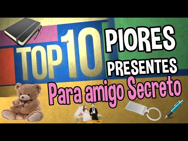 TOP 10 -  PIORES PRESENTES PARA AMIGO SECRETO