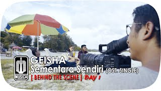 GEISHA - Sementara Sendiri (OST. SINGLE) | Behind The Scene - Day 1