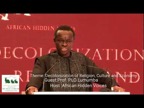 Prof PLO Lumumba on Decolonization of Religion, Culture and Economy