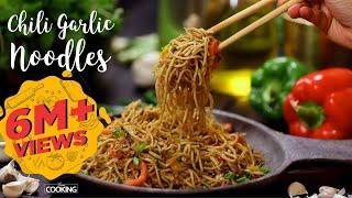 Chili Garlic Noodles  Hakka Noodles Recipe  Noodles Recipe  Home Cooking Show