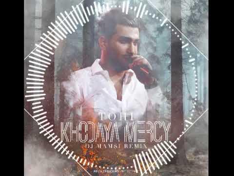 Tohi - Khodaya Mercy - Dj Mamsi Remix
