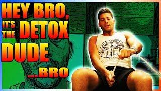 Hey Bro, It's the Detox Dude, Bro