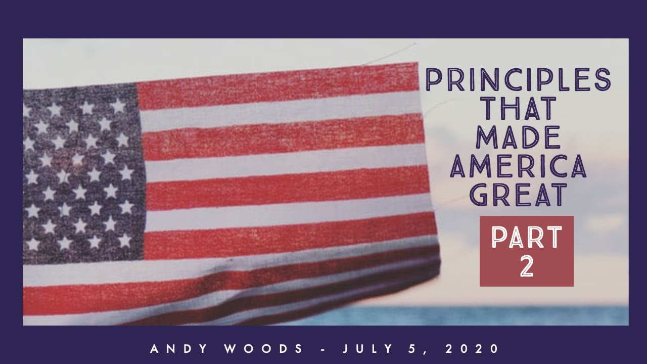 Principles that Made America Great. Part 2. Dr. Andy Woods