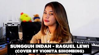Download SUNGGUH INDAH - RAGUEL LEWI (COVER BY VIONITA SIHOMBING)