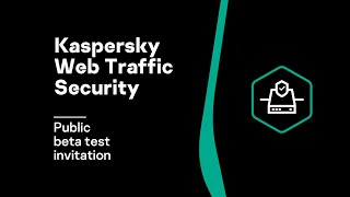 Kaspersky Web Traffic Security: Public beta test invitation