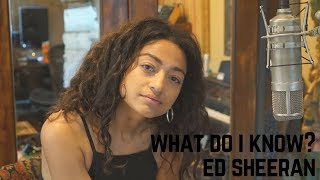 Ed Sheeran - What Do I Know? (Cover) By Dana Williams
