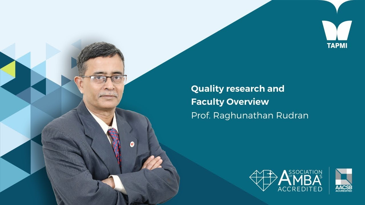 Quality research and Faculty Overview - Prof.  Raghunathan Rudran, Dean  Research