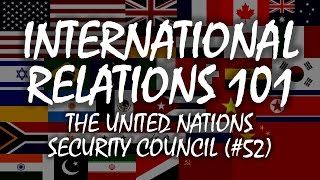 International Relations 101: The United Nations Security Council