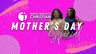 Mother's Day Special // Transformation Christian Fellowship