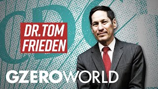 Inside the US Government's COVID Response | Interview with Dr. Tom Frieden | GZERO World