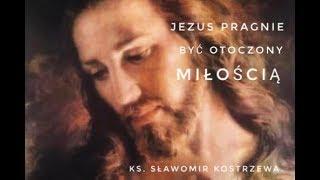Jezus pragnie być otoczony miłością - ks. Sławomir Kostrzewa