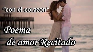 Poema de amor recitado para enamorar a la mujer que amo - con el corazon -