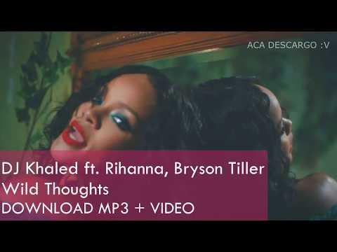 DJ Khaled - Wild Thoughts ft. Rihanna, Bryson Tiller (MP3 + VIDEO) DOWNLOAD / DESCARGAR