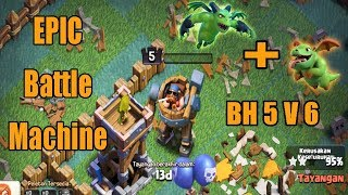 Clash of Clans - Epic Battle Machine BH 5 vs 6 3 Star Baby Dragon + Minion Strategy