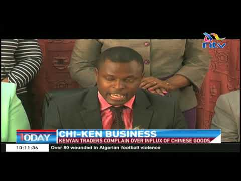 Chi-Ken business: Kenyan traders complain over influx of Chinese goods