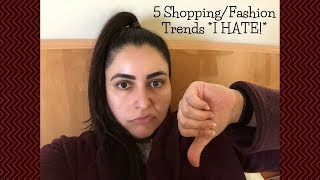 5 Shopping / Fashion Trends *I HATE!*