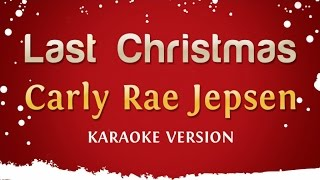 Carly Rae Jepsen - Last Christmas (Karaoke Version)