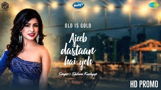 Ajeeb Dastaan Hai Yeh | Shibani Kashyap | OLD IS GOLD | Promo | Releasing On 2nd May