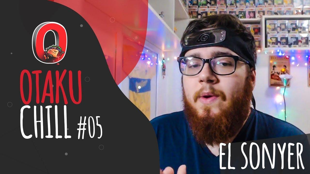 🌶️ OTAKU CHILL #05 CON EL SONYER