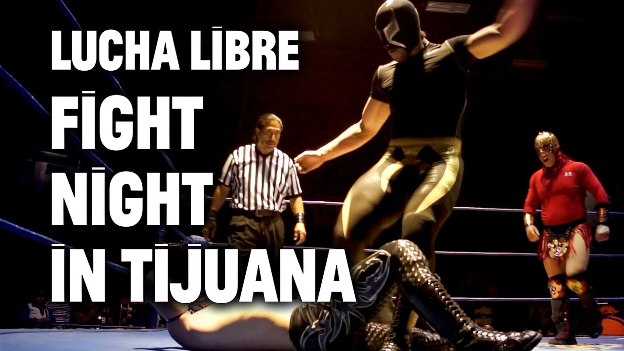 Lucha Libre Youtube Lucha Libre Episode Two Fight Night In Tijuana