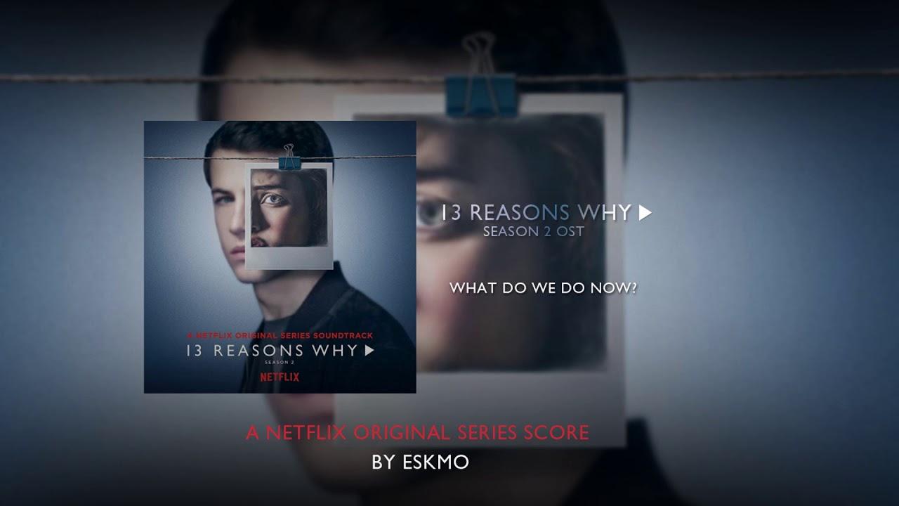 Eskmo What Do We Do Now 13 Reasons Why Season 2 Original