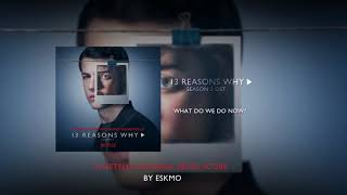 Eskmo - What Do We Do Now? (13 Reasons Why - Season 2 Original Series Score)