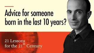 3. 'Advice for today's young children?' - Yuval Noah Harari on 21 Lessons for the 21st Century