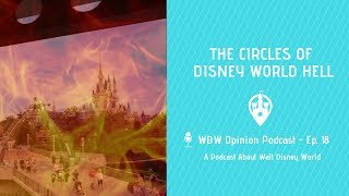 The Circles of Walt Disney World Hell | WDW Opinion Ep. 18