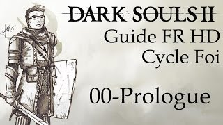 [Dark Souls II] Guide FR HD - 00 - Prologue