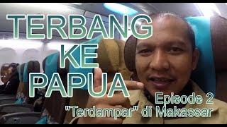 """TERBANG KE PAPUA eps 2 """"Dini Hari Terdampar di Makasar"""" (Papua Vlog-013)"""