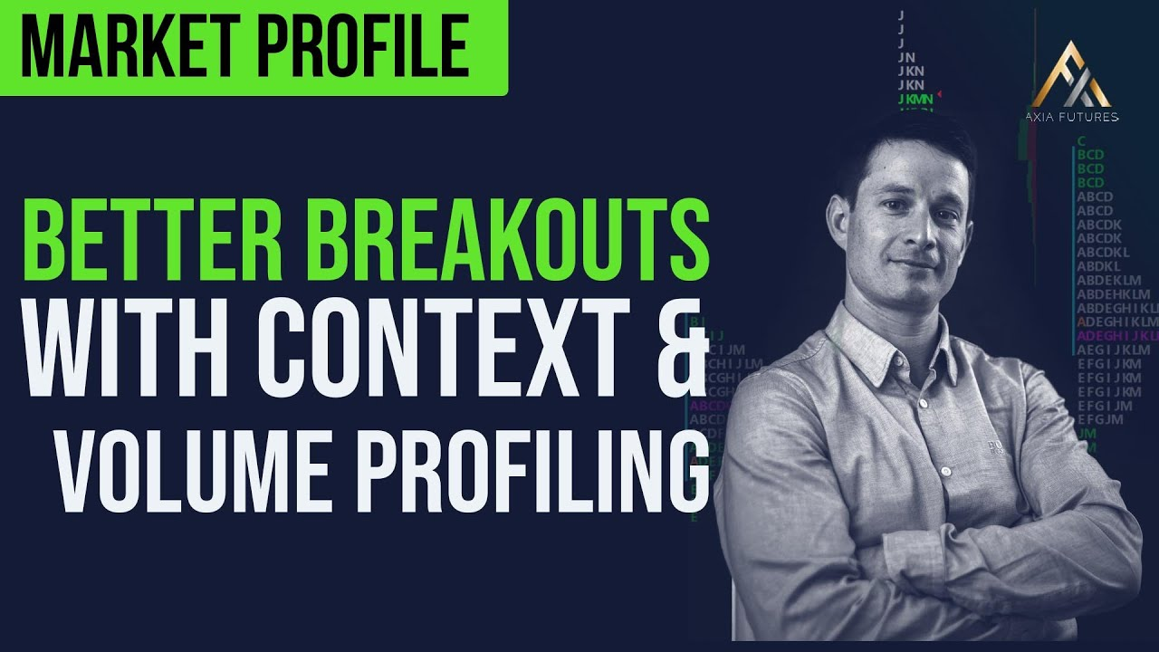 Market Profile Trading: Better Breakouts with Context and Volume Profiling  | Axia Futures