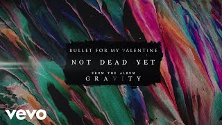 Bullet For My Valentine - Not Dead Yet (Audio)