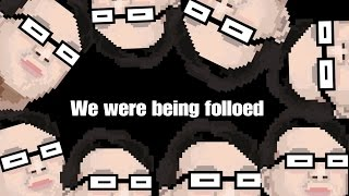 We were being followed :O