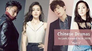 Chinese Dramas to Look Forward to in 2018 | Part I