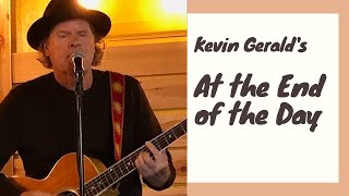 Kevin Gerald's At the End of the Day (with Lyrics).  Music and lyrics by Kevin Gerald.