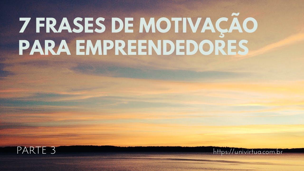 7 Frases De Motivação Para Empreendedores Parte 3