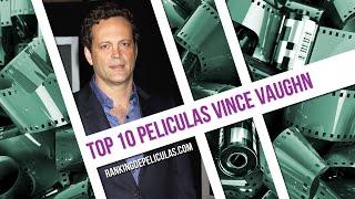 Las 10 Mejores Peliculas De Vince Vaughn