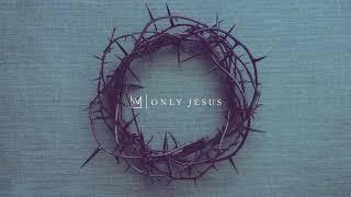 Baixar Only Jesus - Casting Crowns 💖 1 HOUR 💖