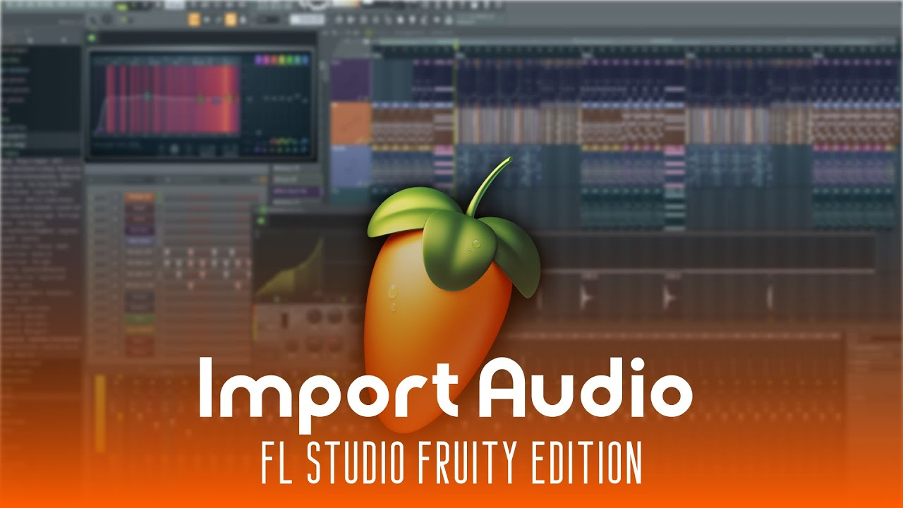How to import songs in Fl Studio (Fruity Edition)
